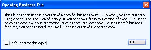 This file has been used in a version of Money for business owners.      However, you are currently using a nonbusiness version of Money. If you open your file in this version of Money, you won't be able      to access all your information, such as account receivable. To use Money's business features, you need to install the Small     Business version of Microsoft Money.