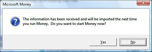 The information has been received and will be imported the next time you run Money. Do you want to start Money now?